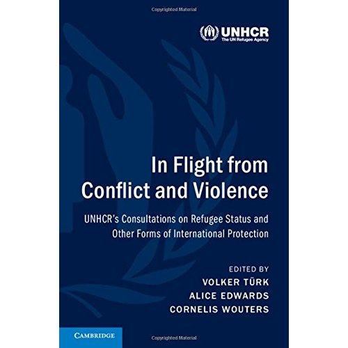 In Flight from Conflict and Violence: UNHCR's Consultations on Refugee Status and Other Forms of International Protection