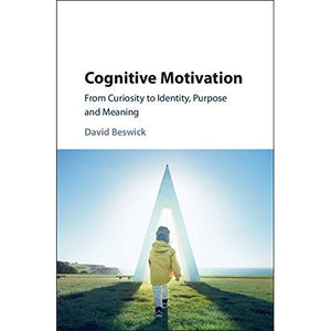 Cognitive Motivation: From Curiosity to Identity, Purpose and Meaning