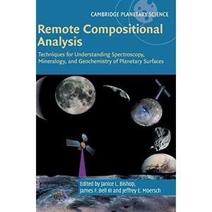 Remote Compositional Analysis: Techniques for Understanding Spectroscopy, Mineralogy, and Geochemistry of Planetary Surfaces: 24 (Cambridge Planetary Science, Series Number 24)