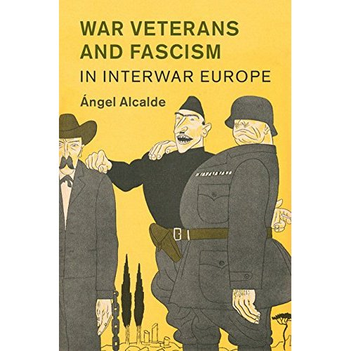 War Veterans and Fascism in Interwar Europe (Studies in the Social and Cultural History of Modern Warfare)