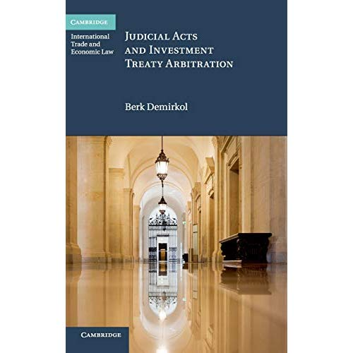 Judicial Acts and Investment Treaty Arbitration (Cambridge International Trade and Economic Law)