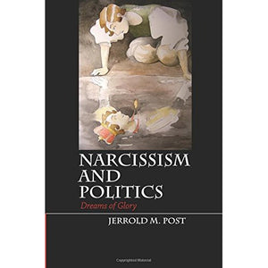 Narcissism and Politics: Dreams Of Glory