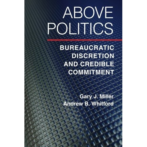 Above Politics: Bureaucratic Discretion and Credible Commitment (Political Economy of Institutions and Decisions)