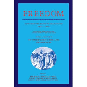 Freedom: Volume 3, Series 1: The Wartime Genesis of Free Labour: The Lower South: A Documentary History of Emancipation, 1861-1867 (Freedom: A Documentary History of Emancipation)