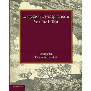 Evangelion Da-Mepharreshe: Volume 1, Text: The Curetonian Version of the Four Gospels with the Readings of the Sinai Palimpsest and the Early Syriac Patristic Evidence