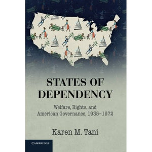States of Dependency: Welfare, Rights, and American Governance, 1935-1972 (Studies in Legal History)