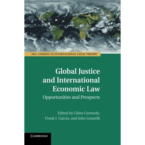 Global Justice and International Economic Law: Opportunities And Prospects (Asil Studies in International Legal Theory)