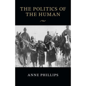 The Politics of the Human (The Seeley Lectures)