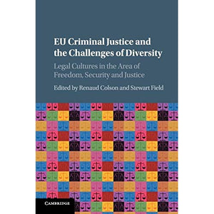 EU Criminal Justice and the Challenges of Diversity: Legal Cultures in the Area of Freedom, Security and Justice