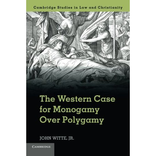 The Western Case for Monogamy Over Polygamy (Law and Christianity)