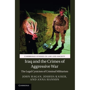 Iraq and the Crimes of Aggressive War (Cambridge Studies in Law and Society)