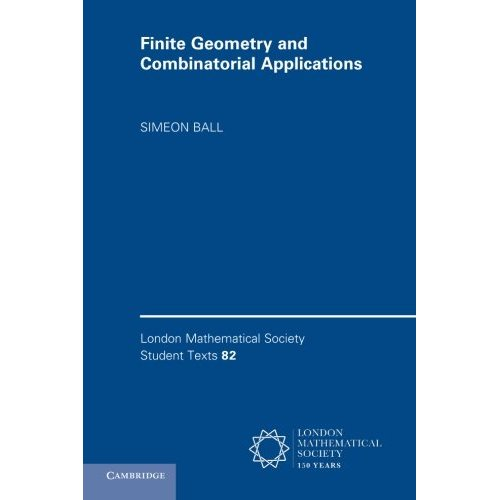 Finite Geometry and Combinatorial Applications (London Mathematical Society Student Texts)