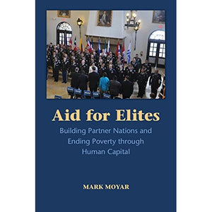 Aid for Elites: Building Partner Nations and Ending Poverty through Human Capital