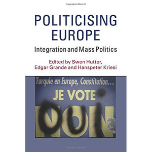 Politicising Europe: Integration and Mass Politics