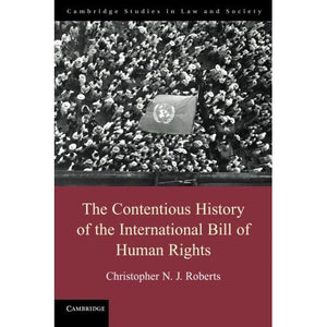 The Contentious History of the International Bill of Human Rights (Cambridge Studies in Law and Society)