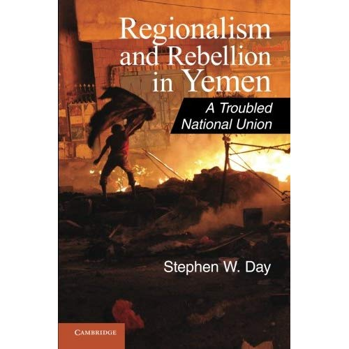 Regionalism and Rebellion in Yemen: A Troubled National Union (Cambridge Middle East Studies)