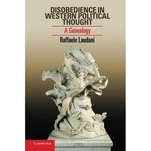 Disobedience in Western Political Thought: A Genealogy