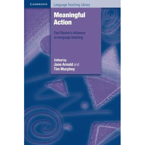 Meaningful Action: Earl Stevick's Influence On Language Teaching (Cambridge Language Teaching Library)
