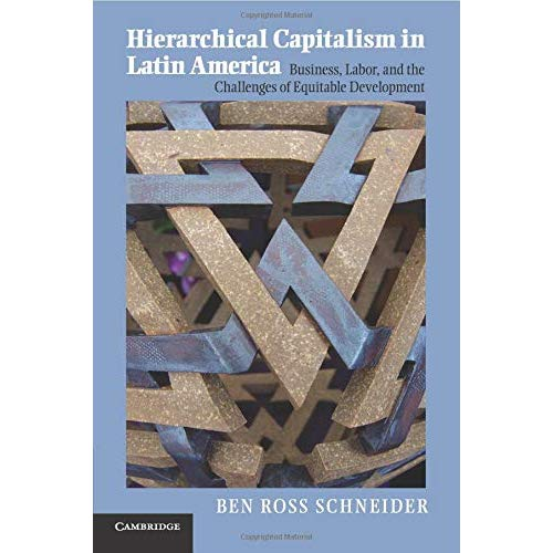 Hierarchical Capitalism in Latin America: Business, Labor, And The Challenges Of Equitable Development (Cambridge Studies in Comparative Politics)