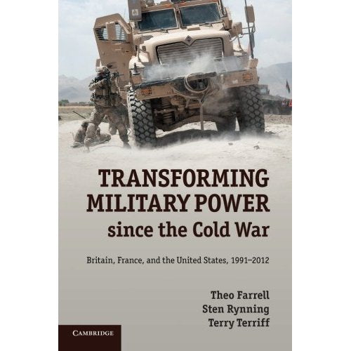 Transforming Military Power since the Cold War: Britain, France, and the United States, 1991-2012