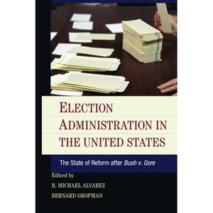 Election Administration in the United States: The State Of Reform After Bush V. Gore