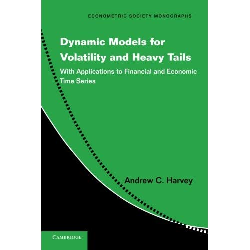 Dynamic Models for Volatility and Heavy Tails: With Applications to Financial and Economic Time Series (Econometric Society Monographs)