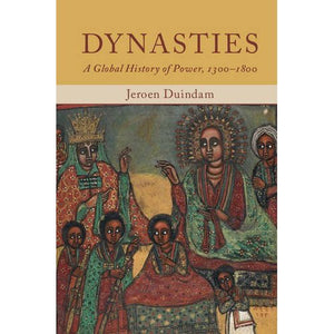 Dynasties: A Global History of Power, 1300-1800