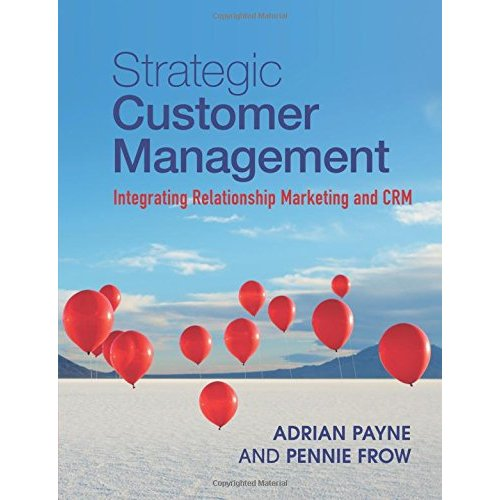 Strategic Customer Management: Integrating Relationship Marketing and CRM