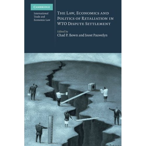 The Law, Economics and Politics of Retaliation in WTO Dispute Settlement (Cambridge International Trade and Economic Law)