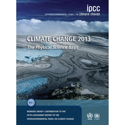 Climate Change 2013 - The Physical Science Basis: Working Group I Contribution to the Fifth Assessment Report of the Intergovernmental Panel on Climate Change