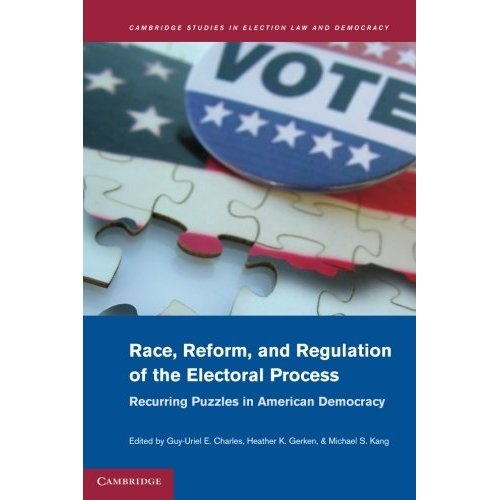Race, Reform, and Regulation of the Electoral Process: Recurring Puzzles in American Democracy (Cambridge Studies in Election Law and Democracy)