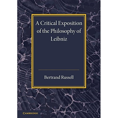 A Critical Exposition of the Philosophy of Leibniz: With an Appendix of Leading Passages