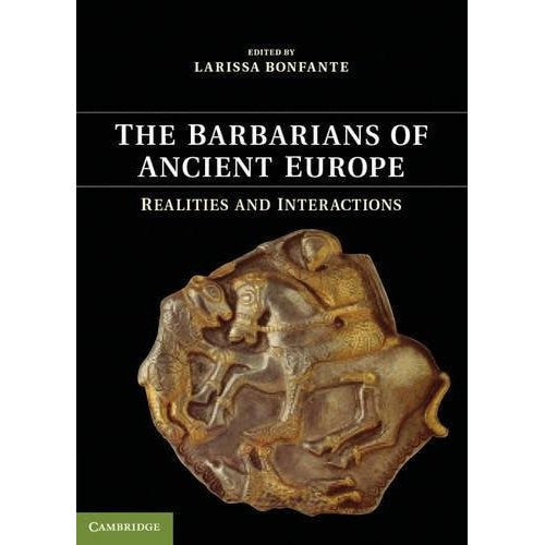 The Barbarians of Ancient Europe: Realities and Interactions