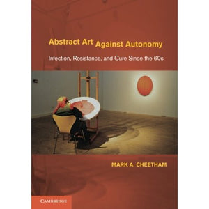 Abstract Art Against Autonomy: Infection, Resistance, and Cure since the 60s