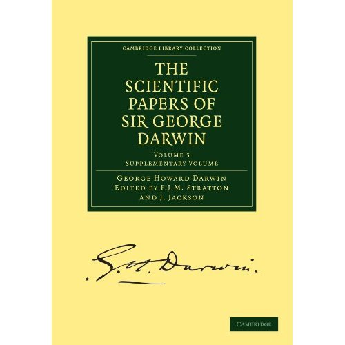 The Scientific Papers of Sir George Darwin 5 Volume Paperback Set: The Scientific Papers of Sir George Darwin: Supplementary Volume: Volume 5 (Cambridge Library Collection - Physical  Sciences)