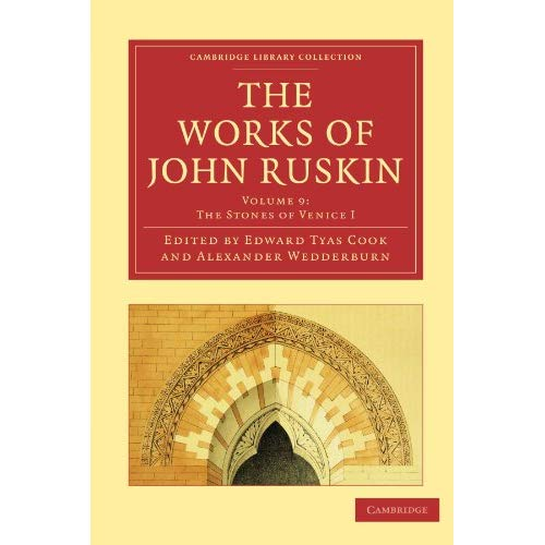 The Works of John Ruskin 39 Volume Paperback Set: The Works of John Ruskin Volume 9: The Stones of Venice I (Cambridge Library Collection - Works of  John Ruskin)