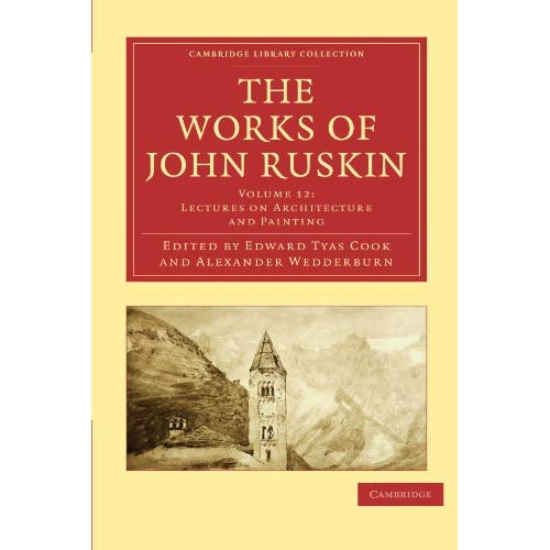 The Works of John Ruskin 39 Volume Paperback Set: The Works of John Ruskin Volume 12: Lectures on Architecture and Painting (Cambridge Library Collection - Works of  John Ruskin)