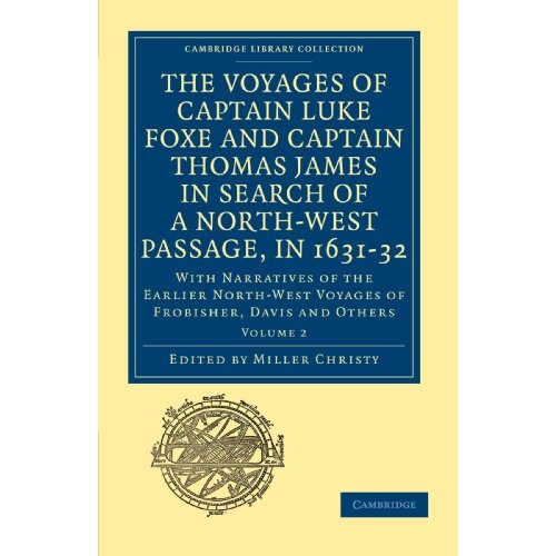 The Voyages of Captain Luke Foxe, of Hull, and Captain Thomas James, of Bristol, in Search of a North-West Passage, in 1631-32: Volume 2: With ... Library Collection - Hakluyt First Series)
