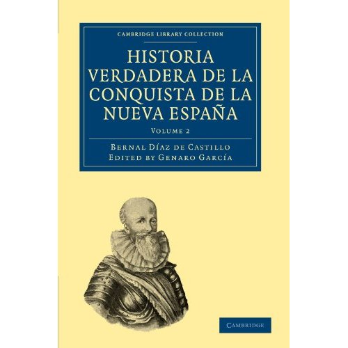 Historia Verdadera de la Conquista de la Nueva España: Volume 2 (Cambridge Library Collection - Latin American Studies)