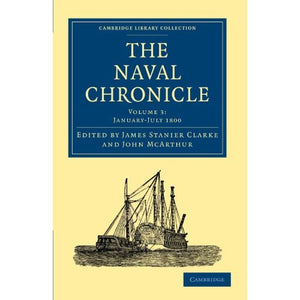 3: The Naval Chronicle: Containing a General and Biographical History of the Royal Navy of the United Kingdom with a Variety of Original Papers on ... Library Collection - Naval Chronicle)