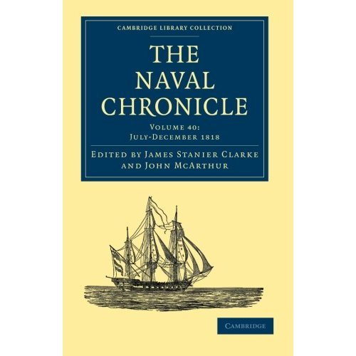 40: The Naval Chronicle: Containing A General And Biographical History Of The Royal Navy Of The United Kingdom With A Variety Of Original Papers On ... Library Collection - Naval Chronicle)