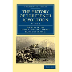 The History of the French Revolution 5 Volume Set: The History of the French Revolution: Volume 3 (Cambridge Library Collection - European History)