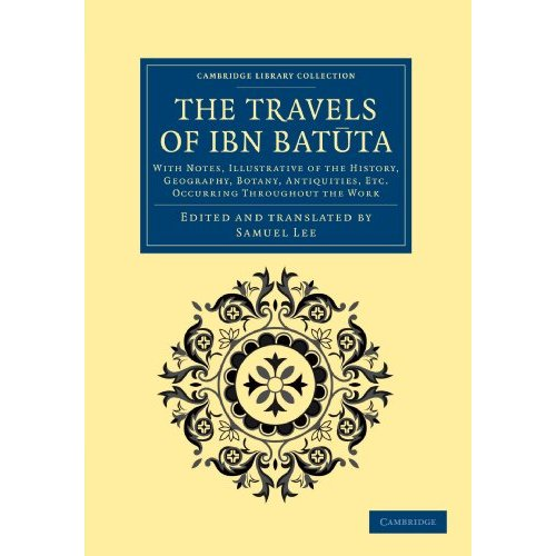 The Travels of IBN Batuta: With Notes, Illustrative of the History, Geography, Botany, Antiquities, etc. Occurring Throughout the Work (Cambridge Library Collection - Medieval History)