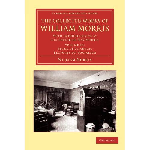 The Collected Works of William Morris: Volume 23 (Cambridge Library Collection - Literary  Studies)