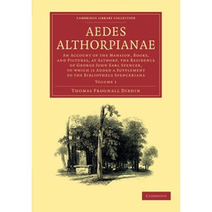 Aedes Althorpianae 2 Volume Set: Aedes Althorpianae: Or, An Account of the Mansion, Books, and Pictures, at Althorp, the Residence of George John Earl ... of Printing, Publishing and Libraries)