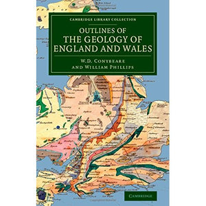Outlines of the Geology of England and Wales: With an Introductory Compendium of the General Principles of that Science, and Comparative Views of the ... Library Collection - Earth Science)