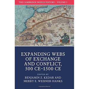 The Cambridge World History: Volume V: Expanding Webs of Exchange and Conflict, 500 CE–1500 CE