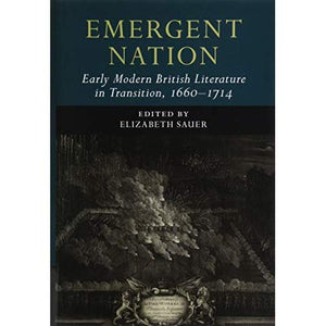 Emergent Nation: Early Modern British Literature in Transition, 1660-1714: Volume 3 (Early Modern Literature in Transition)
