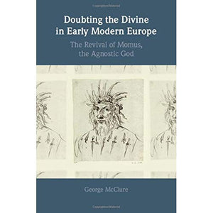 Doubting the Divine in Early Modern Europe: The Revival of Momus, the Agnostic God