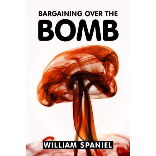Bargaining over the Bomb: The Successes and Failures of Nuclear Negotiations